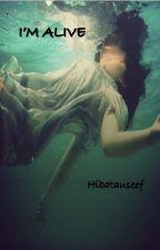I'm Alive by Hibatauseef
