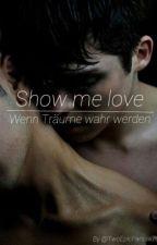 Show me Love- Wenn Träume wahr werden by TwoEpicPancakes