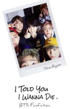 [C] I Told You I Wanna Die | BTS Malay Fanfic by SilverAhgase-