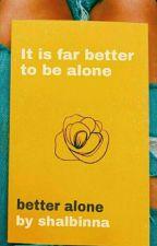 Better Alone by shxlbxnn_z