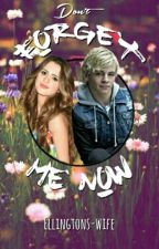 Don't Forget Me Now || A Raura Fanfic. by Ellingtons-wife
