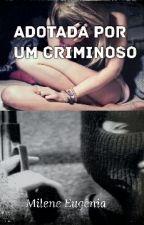 Adotada Por Um Criminoso by MileneS2Silva