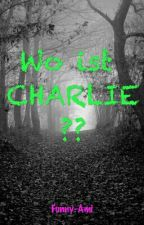 WO IST CHARLIE?? by Funnyami