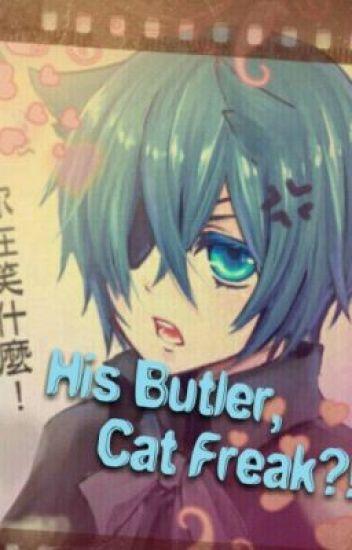 His Butler, Cat Freak!? (Yaoi/ BoyxBoy)(SebastianXCiel) Kuroshitsuji