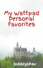 My Wattpad Personal Favorites by bubblybhav