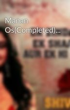 Manan Os(Completed)... by richasha
