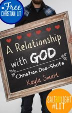 A Relationship With God | Christian One-Shots by Kayla-Writes