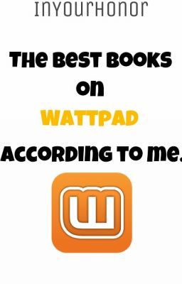 Best Books on Wattpad [According to Me]