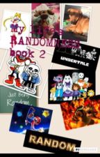 My Life's RANDOMNESS book 2 by AJUndertalelover5678
