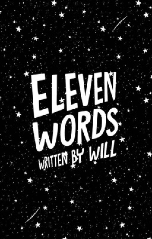 Eleven Words [#Wattys2016] by anecdote-