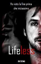 Lifeless - Ho visto la fine prima che iniziassimo by Artefenis