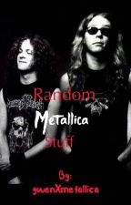 Random Metallica Stuff by gwenXmetallica