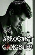 My Arrogant Gangster by missFM21