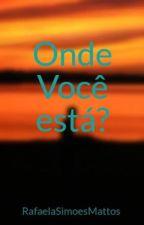 Onde Você está? by RafaelaSimoesMattos