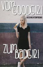Vom Goodgirl Zum Badgirl by geschichtenfreakk
