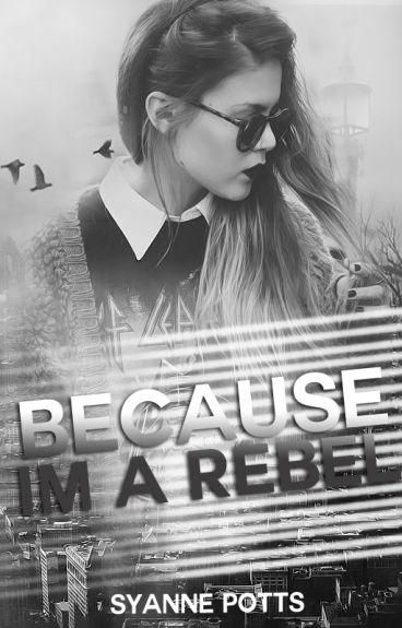 Because....Im a Rebel