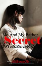 Me And My Father Has Secret Relatioship by AliByunOh