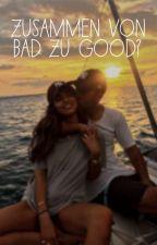 Zusammen von Bad zu Good? by x_mxrie_x
