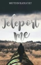 Teleport Me (DISCONTINUED) by blackcatsoct
