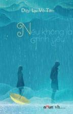 Nếu Không Là Tình Yêu- Diệp Lạc Vô Tâm  by NKL2002