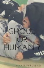 Ghoul or Human ? by whatever_seyo