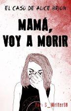 Mamá, voy a morir. [BORRADOR] by S_Writer96
