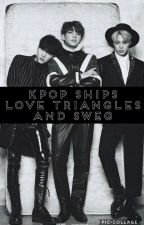 Kpop Ships, Love Triangles, and Sweg. by Seoul_mate