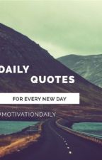 Daily Quotes; For Every New Day by shivanyatalwar