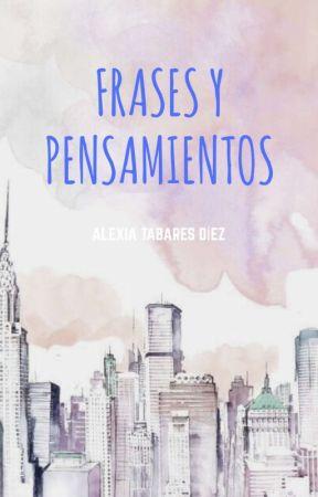 Frases Y Pensamientos . by Alexiuuuuuuus