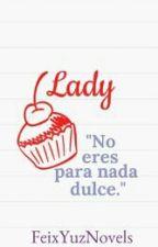 Lady [Historias Cortas #1] by FeixYuzNovels