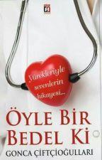 ÖYLE BİR BEDEL Kİ by GoncaCiftiogullari