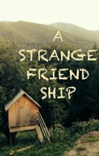 A STRANGE FRIENDSHIP !! by Kartik_1995