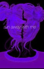 Run Away With Me//e.d by thinkdolan