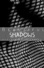 Beautiful Shadows by Pretenciouslypoetic