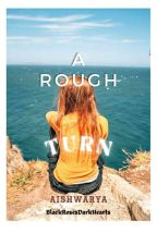 A Rough Turn (1st Book) by Aishwaryatenneti