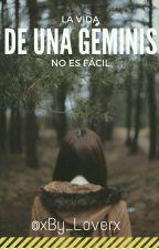 La Vida De Una Géminis No Es Fácil by xBy_Loverx
