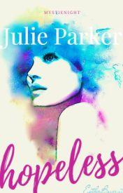 Julie Parker: Hopeless by mystienight