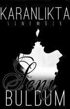 Karanlıkta Buldum Seni by SinemOzr