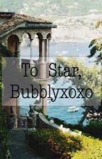 To Star, Bubblyxoxo by -rosewhite