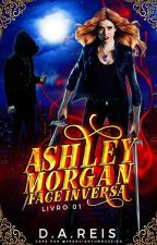 (REPOSTANDO)Face Inversa - Série Ashley Morgan  by Deh_A_Reis