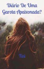 Diário de uma garota apaixonada? by _fini_