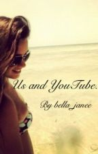 Us and YouTube. (A YouTuber fanfic) by bella_janee