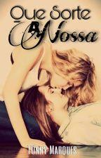 Que Sorte a Nossa (Um Romance Lésbico) by TonnyMarques