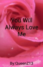 You Will always Love Me by QueenZ13