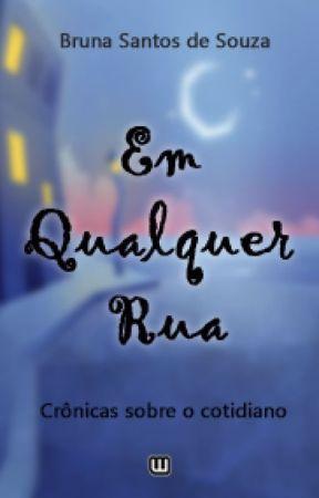 Em Qualquer Rua by Bruna_SantosdeSouza