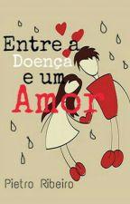 Entre a Doença e um Amor by Pietro_Ribeiro