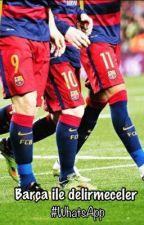 Barça ile delirmeceler || WhatsApp  by -mommy-