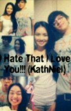 I Hate That I Love You (KathNiel) by imkimcastaneda