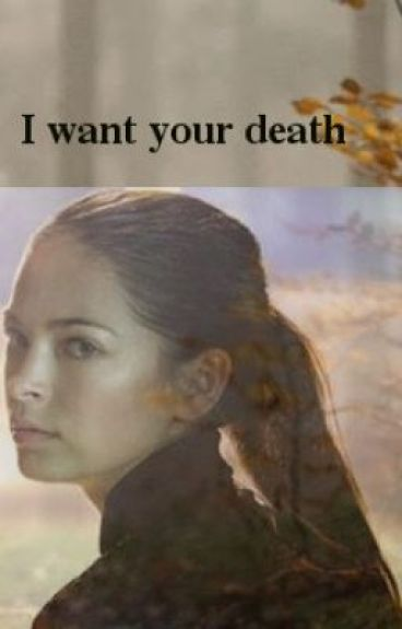 I want your death