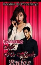 Protecting Mr. No Heart Rules [ON HOLD] by Teniex
